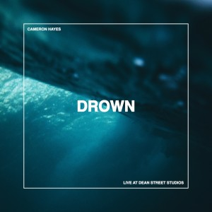 Album Drown (Live at Dean St Studios) from Cameron Hayes