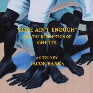 Love Ain't Enough 2019 Jacob Banks; Ghetts