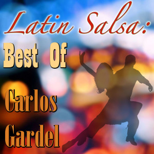 Carlos Gardel的專輯Latin Salsa: Best Of Carlos Gardel