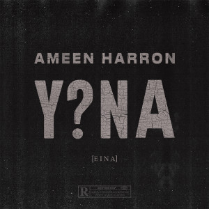 Album Y NA EINA Single from Ameen Harron
