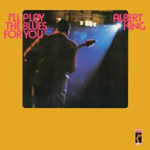 I'll Play The Blues For You [Stax Remasters] 2012 Albert King