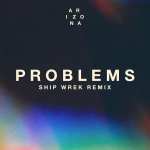 Album Problems (Ship Wrek Remix) from A R I Z O N A