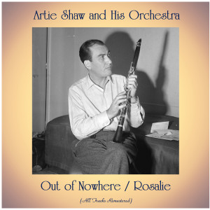 Artie Shaw and his Orchestra的專輯Out of Nowhere / Rosalie