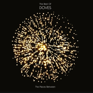 The Places Between : The Best Of Doves 2010 Doves