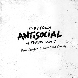 Album Antisocial (Steel Banglez & Zeph Ellis Remix) from Ed Sheeran