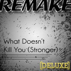 Listen to What Doesn't Kill You (Stronger Kelly Clarkson Deluxe Remake)  song with lyrics from The Pop Princess