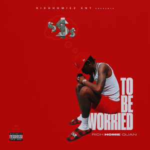 Album To Be Worried (Explicit) from Rich Homie Quan