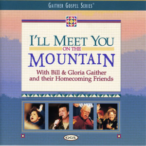 Album I'll Meet You On The Mountain from Bill & Gloria Gaither