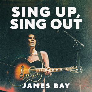 Album Sing Up, Sing Out from James Bay