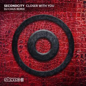 SecondCity的專輯Closer with You (DJ Chus Remix)