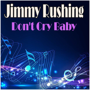 Jimmy Rushing的專輯Don't Cry Baby