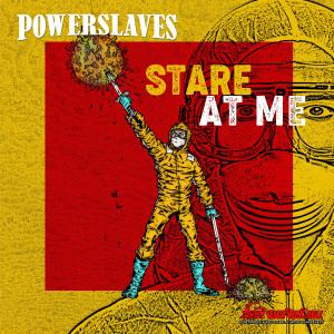 Stare at Me dari Powerslaves