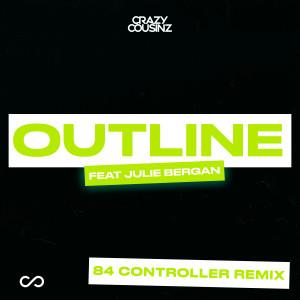 Listen to Outline (feat. Julie Bergan) [84 Controller Remix] song with lyrics from Crazy Cousinz