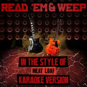 Ameritz Audio Karaoke的專輯Read 'Em & Weep (In the Style of Meat Loaf) [Karaoke Version] - Single
