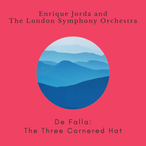 Album Manuel De Falla: The Three-Cornered Hat (Complete Ballet) from Enrique Jorda