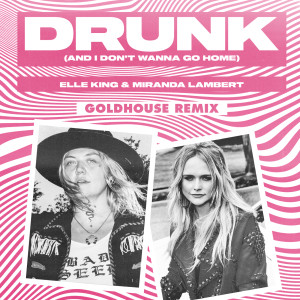 Album Drunk (And I Don't Wanna Go Home) (GOLDHOUSE Remix) from Elle King