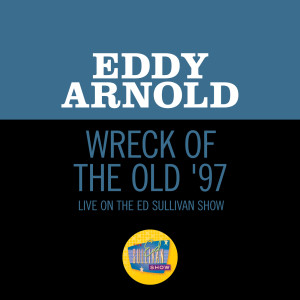 Album Wreck Of The Old '97 (Live On The Ed Sullivan Show, January 26, 1964) from Eddy Arnold