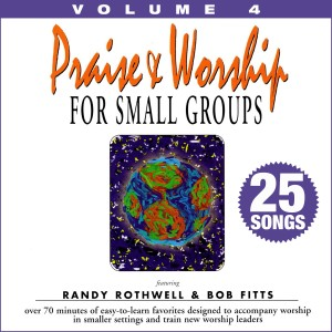 Album Praise & Worship for Small Groups, Vol. 4 (Whole Hearted Worship) from Randy Rothwell