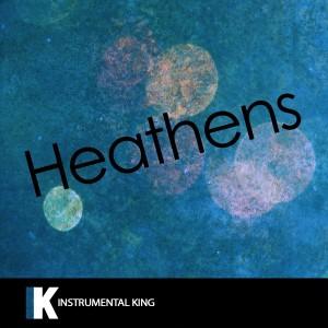 Instrumental King的專輯Heathens (In the Style of twenty one pilots) [Karaoke Version] - Single