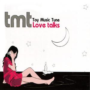 อัลบัม Love Talks ศิลปิน TMT Toy Music Tune
