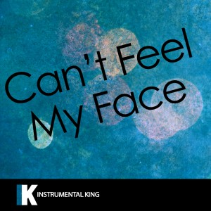 Instrumental King的專輯Can't Feel My Face (In the Style of The Weeknd) [Karaoke Version] – Single