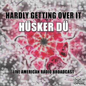 Album Hardly Getting Over It (Live) from Husker Du