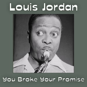 Louis Jordan的專輯You Broke Your Promise