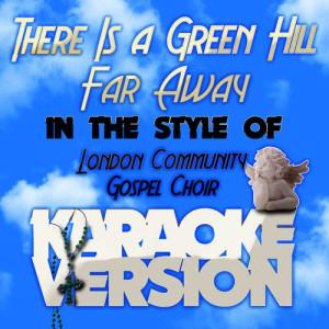 Karaoke - Ameritz的專輯There Is a Green Hill Far Away (In the Style of the London Community Gospel Choir) [Karaoke Version] - Single