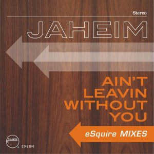 Listen to Ain't Leavin Without You (eSquire Club Mix) song with lyrics from Jaheim