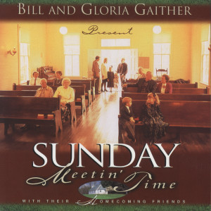 Sunday Meeting Time 2005 Bill & Gloria Gaither