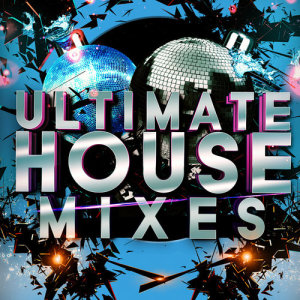 Ultimate House Anthems的專輯Ultimate House Mixes