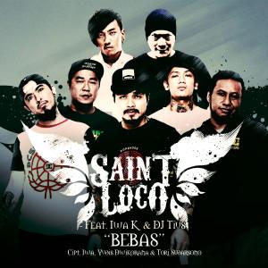 Bebas (feat. Iwa K & DJ Tius) dari Saint Loco