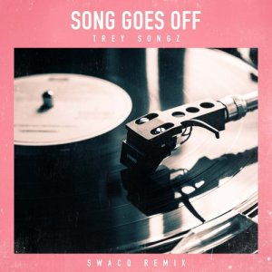 Trey Songz的專輯Song Goes Off (SWACQ Remix)
