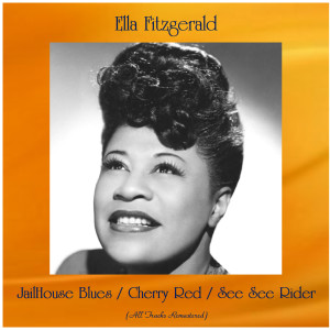 Ella Fitzgerald的專輯JailHouse Blues / Cherry Red / See See Rider