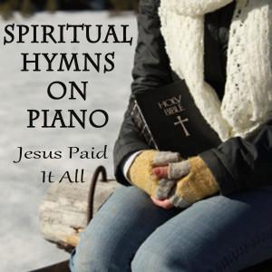 Spiritual Hymns on Piano - Jesus Paid It All