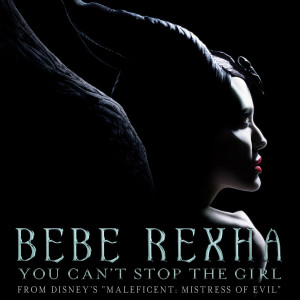 "Album You Can't Stop The Girl (From Disney's ""Maleficent: Mistress of Evil"") from Bebe Rexha"