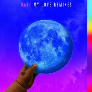 Wale的專輯My Love (feat. Major Lazer, WizKid, Dua Lipa) (Remixes)