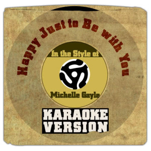 Karaoke - Ameritz的專輯Happy Just to Be with You (In the Style of Michelle Gayle) [Karaoke Version] - Single