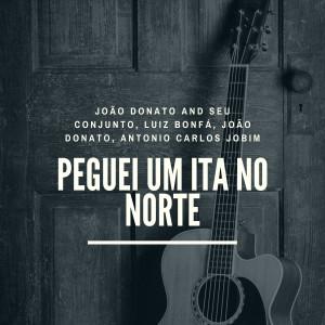 收聽João Donato and Seu Conjunto的Peguei Um Ita No Norte歌詞歌曲