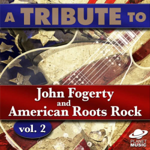 The Hit Co.的專輯A Tribute to John Fogerty and American Roots Rock, Vol. 2
