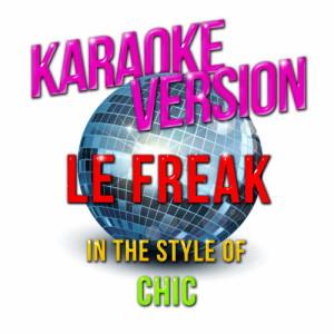 Karaoke - Ameritz的專輯Le Freak (In the Style of Chic) [Karaoke Version] - Single