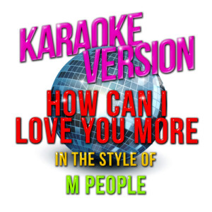 Karaoke - Ameritz的專輯How Can I Love You More (In the Style of M People) [Karaoke Version] - Single
