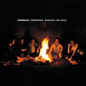 Fireworks (Singles 1997-2002) 2002 Embrace