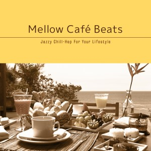 Café Lounge Resort的專輯Mellow Café Beats - Morning Chill, Luxury Relaxation