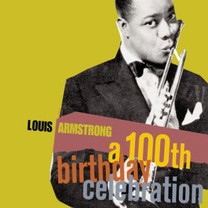 Louis Armstrong的專輯A 100th Birthday Celebration