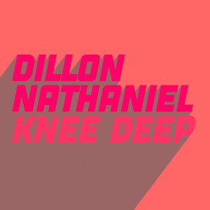 Album Knee Deep from Dillon Nathaniel