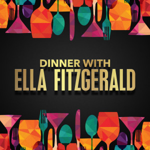 Ella Fitzgerald的專輯Dinner with Ella Fitzgerald