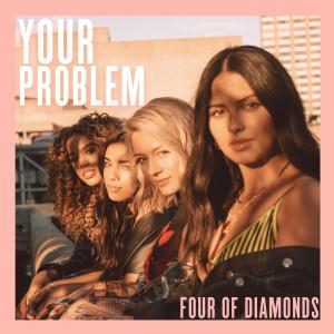 Album Your Problem (Explicit) from Four Of Diamonds