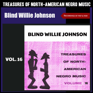 Album Treasures of North-American Negro Music, Vol. 16 (Recordings of 1927 & 1929) (Explicit) from Blind Willie Johnson