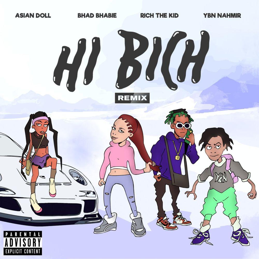 Hi Bich (Remix) [feat. YBN Nahmir, Rich the Kid and Asian Doll] 2018 Bhad Bhabie; Asian Doll; Rich The Kid; YBN Nahmir